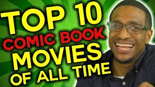 Top 10 BEST Comic Book Movies of ALL TIME!!!