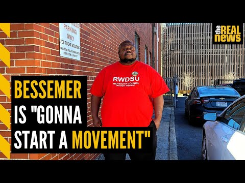 "Workers in Bessemer are ""gonna start a movement"""