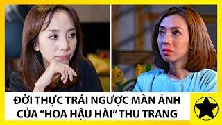 """Đời Thực Trái Ngược Màn Ảnh Của """"Hoa Hậu Hài"""" Thu Trang"""