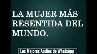 LA MUJER MÁS RESENTIDA DEL MUNDO - Los Mejores Audios de WhatsApp