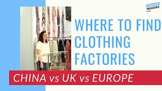 Where to find CLOTHING FACTORIES: China vs UK vs Europe
