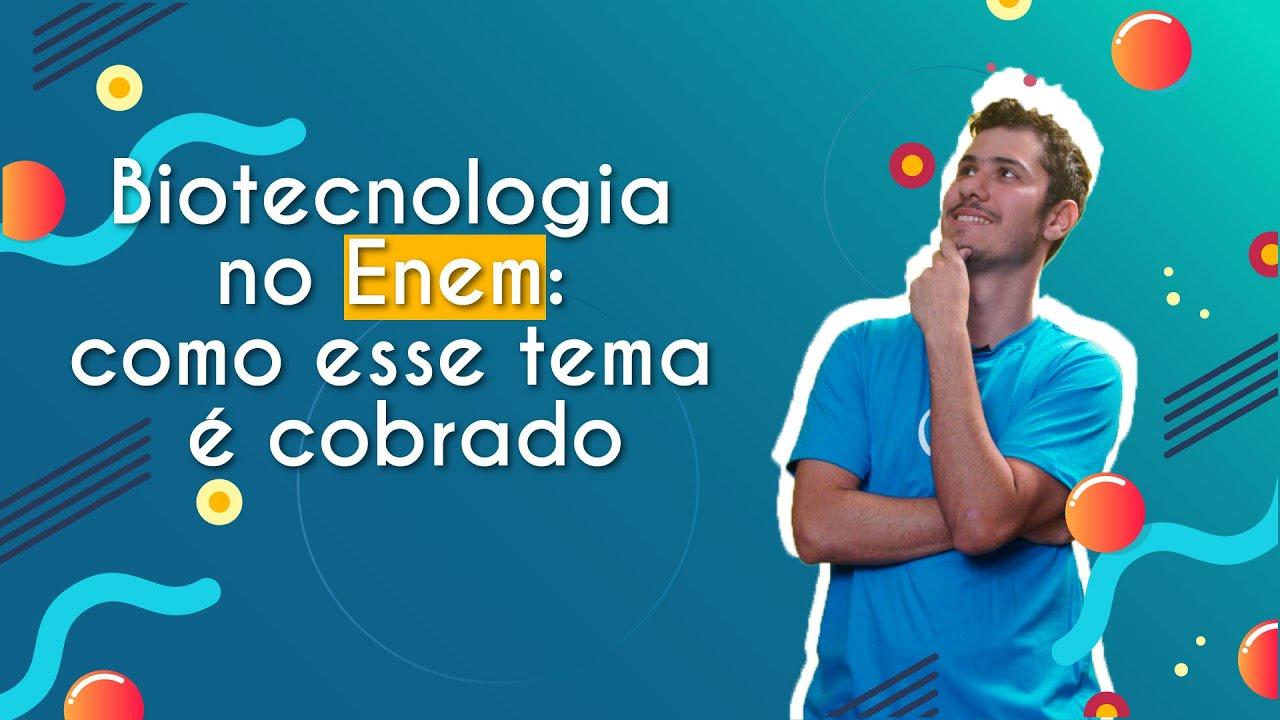 Biotecnologia no Enem: como esse tema é cobrado?