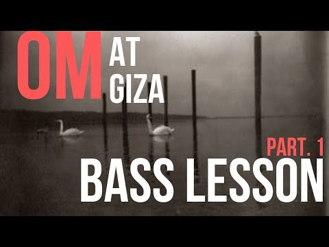 "Bass Lesson: ""At Giza"" by OM part 1"