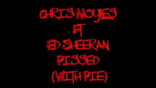 Chris Moyles Ft Ed Sheeran Pissed (With Pie) (Taken From The Difficult Second Album)