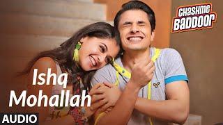 Ishq Mohallah (Audio) | Chashme Baddoor | Ali Zafar, Siddharth, Taapsee Pannu | Wajid, Mika Singh - SIDDHARTH