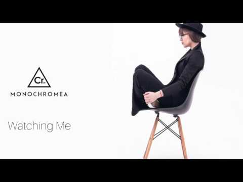 Monochromea - Watching Me