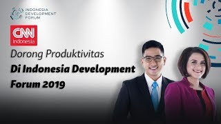 CNN Indonesia: Dorong Produktivitas Di Indonesia Development Forum 2019