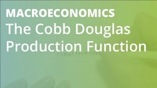 The Cobb Douglas Production Function | Marcoecomics