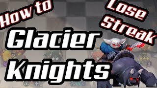 How To Lose Streak W GLACIER KNIGHTS | Guide | Gameplay | Auto Chess Mobile