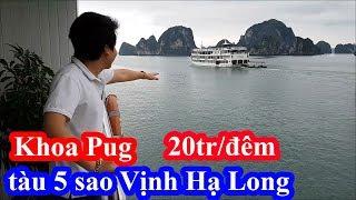 Khoa Pug chi 20 triệu một đêm thuê phòng VIP và phòng riêng cho cameraman ở trên Vịnh Hạ Long