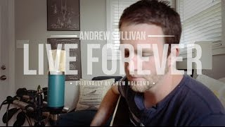 Live Forever - Drew Holcomb - Cover by Andrew Sullivan