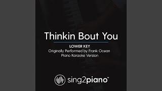 Thinkin Bout You (Lower Key) (Originally Performed By Frank Ocean) (Piano Karaoke Version)