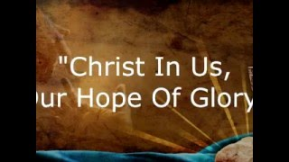 """christ in us, Our hope of glory"""