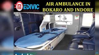 Get Quickest Relocation Air Ambulance in Bokaro and Indore by Medivic
