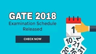 Gate Exam 2018 Branchwise Schedule Released - Check Here!!