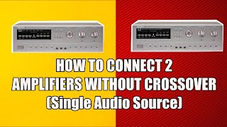Dual Amplifier Setup - HOW TO CONNECT TWO AMPLIFIERS WITHOUT CROSSOVER - Tutorial Beginners Guide -