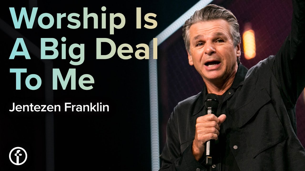Worship Is A Big Deal To Me  by  Pastor Jentezen Franklin