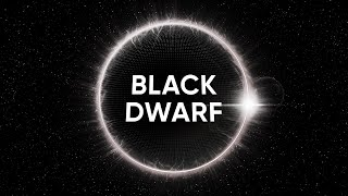 A BLACK DWARF, THE LAST STAR IN THE UNIVERSE
