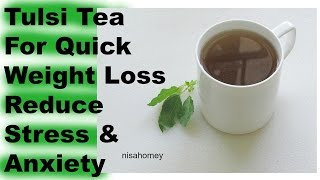 Tulsi Tea For Quick Weight Loss – Holy Basil Tea/Drink To Reduce Stress & Anxiety – Health Benefits