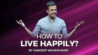 How to Live Happily? By Sandeep Maheshwari I Hindi