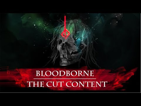 The Cut Content of Bloodborne