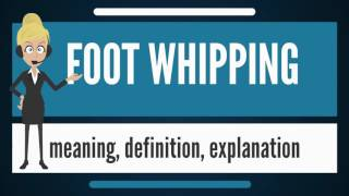 What is FOOT WHIPPING? What does FOOT WHIPPING mean? FOOT WHIPPING meaning & explanation
