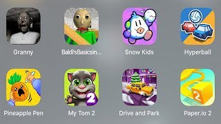 Granny,Baldi,Snow Kids,Hyperball,Pineapple pen,My Tom 2,Drive and Park,Paper io 2,Talking Tom