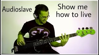 Audioslave show me how to live bass cover