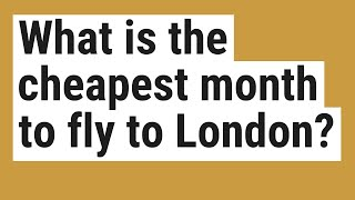 What is the cheapest month to fly to London?