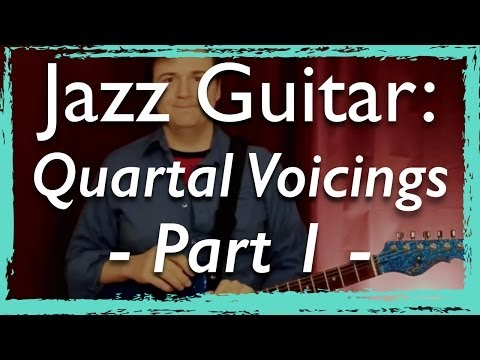 Jazz Guitar: Quartal Voicings - Part 1 - Modern Jazz Guitar Chords