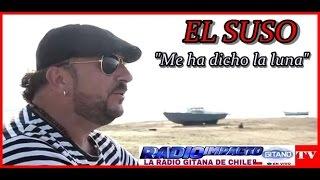 """EL SUSO """"ME HA DICHO LA LUNA"""" DESTACADO RADIO IMPACTO GITANO TV"""
