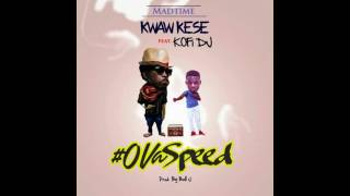 Kwaw Kese – Ova Speed Ft  Kofi DJ Prod  By Ball