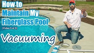 How to Maintain My Fiberglass Pool (Video 5 of 5) - Vacuuming