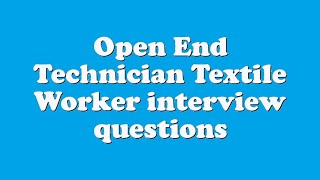 Open End Technician Textile Worker interview questions