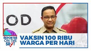 Kejar Target Jokowi, Anies Baswedan Akan Vaksin 100 Ribu Warga DKI Jakarta Per Hari