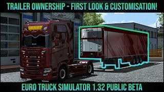 Trailer Ownership - FIRST LOOK at the Trailers & Customisation | Euro Truck Simulator 2 (ETS2 1.32)