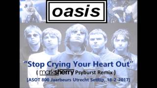 Oasis - 'Stop Crying Your Heart Out' (Mark Sherry's Psyburst Remix) [ASOT 800 Rip]
