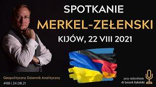 Spotkanie Merkel – Zełenski w Kijowie, 22 VIII 2021 | GDA #88 – dr Leszek Sykulski