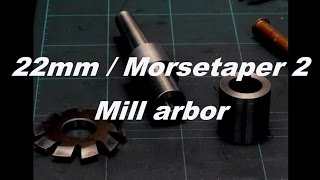 Making A 22mm / MT2 Mill Arbor