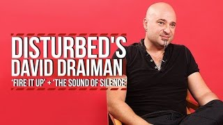 Disturbed's David Draiman on 'Fire It Up' + 'Sound of Silence' Cover
