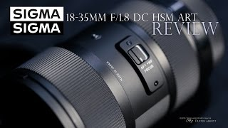 Sigma 18-35mm f/1.8 DC HSM ART  Review - One of a Kind Zoom