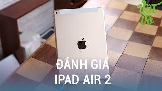 Vật Vờ| Đánh giá iPad Air 2 sau 1 năm còn có đáng mua?