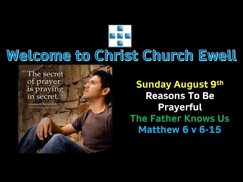 CCE Sunday Service 9th August - 'Reasons To Be Prayerful' - Part 1 - The Father Knows Us