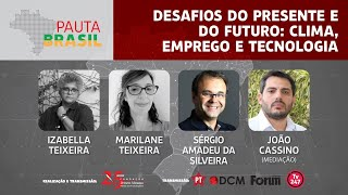 #aovivo | Desafio do presente e do futuro: Clima, emprego e tecnologia | Pauta Brasil