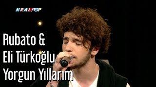 Rubato & Eli Türkoğlu - Yorgun Yıllarım