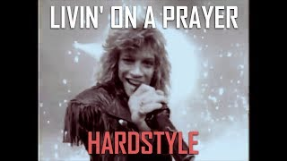 Bon Jovi  - Livin' On A Prayer (HARDSTYLE REMIX by High Level)