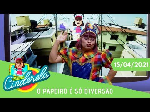 PAPEIRO DA CINDERELA - QUINTA-FEIRA 15/04/21