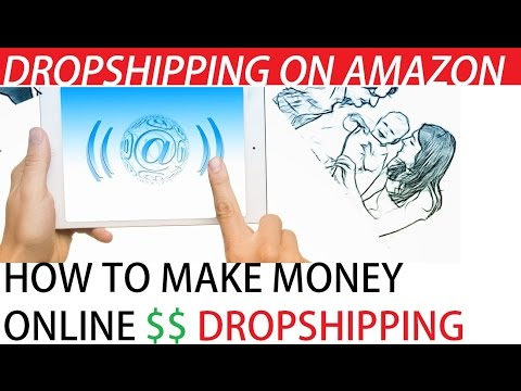 How To Make Money Drop shipping  on Amazon – Earn Up To $10,000 Monthly 2016