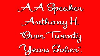 Famous AA Speaker - Anthony H. - Alcoholics Anonymous Speaker