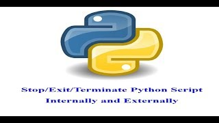 How to Stop/Exit/Terminate Python Script Internally and Externally